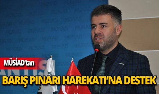 """MÜSİAD: """"Devletin hamlelerini ve siyasi iradenin duruşunu destekliyoruz"""""""