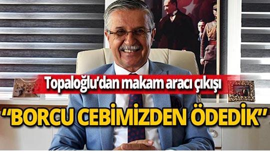 Başkan Topaloğlu'ndan makam aracı isyanı!