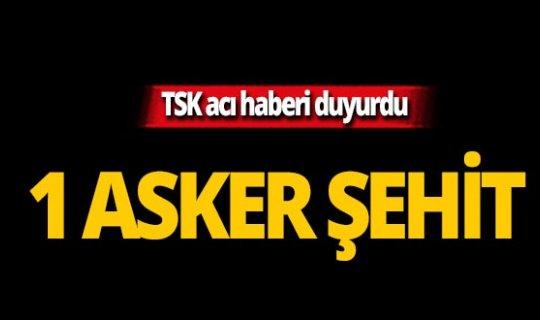 TSK acı haberi duyurdu: 1 asker şehit!