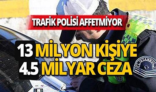 13.2 milyon kişiye toplam 4.5 milyar lira ceza!