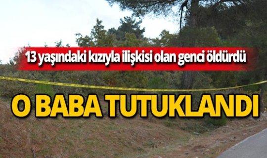 13 yaşındaki kızıyla ilişkisi olan genci öldürmüştü, tutuklandı!