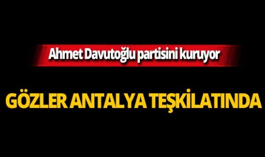 Ahmet Davutoğlu partisini kuruyor! Gözler Antalya teşkilatında