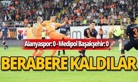 Alanyaspor Medipol Başakşehir ile 0-0 berabere kaldı