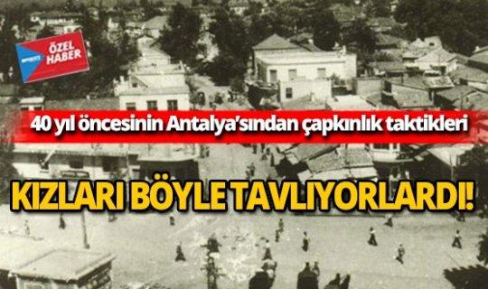 Antalya'da delikanlılar kızları böyle tavlıyordu!