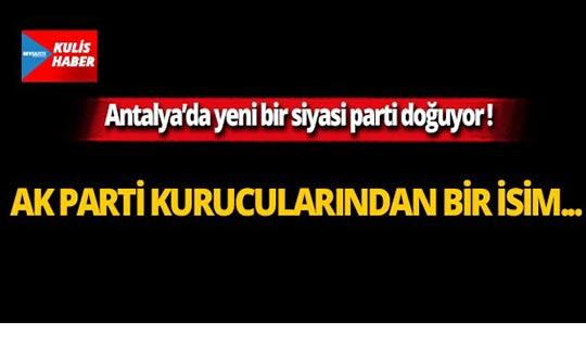 Antalya'da yeni bir siyasi parti doğuyor! Ak Parti kurucularından bir isim...