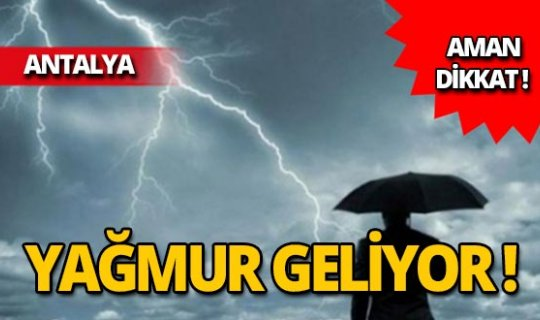 Antalya dikkat! Gök gürültülü sağanak yağış geliyor