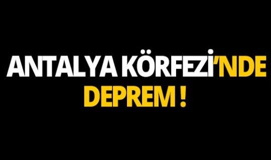 Antalya Körfezi'nde deprem!