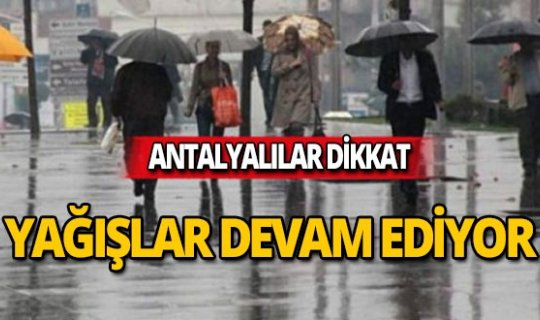 Antalyalılar dikkat! Sağanak yağışlar devam ediyor