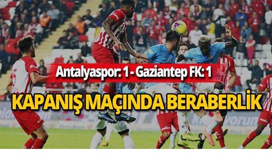 Antalyaspor- Gaziantep FK maçı 1-1 beraberlikle bitti