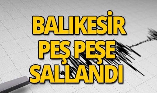 Balıkesir'de peş peşe depremler!