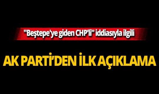"""""""Beştepe'ye giden CHP'li"""" iddiasıyla ilgili flaş açıklama"""