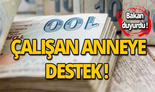 Çalışan anneye 1300 lira destek!