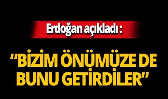 """Cumhurbaşkanı Erdoğan açıkladı: """"Bizim önümüze bunu getirdiler"""""""
