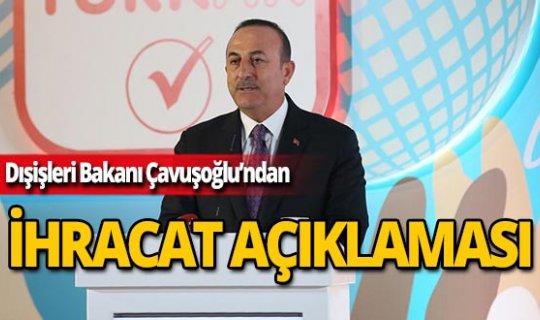 """Bakan Çavuşoğlu: """" İhracatımız 170 milyar doların üzerine çıkmıştır"""""""