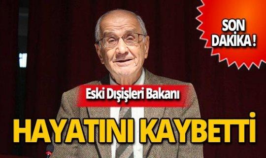 Eski Dışişleri Bakanı hayatını kaybetti!
