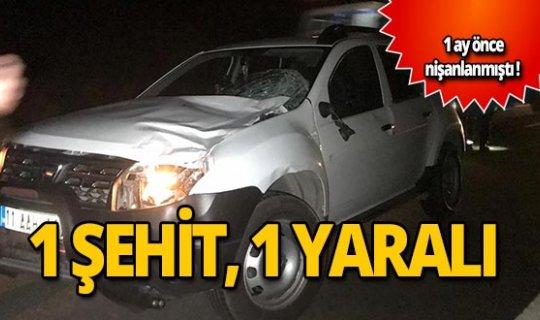 Feci kaza: 1 asker şehit, 1 asker yaralı!
