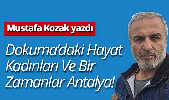 Gazeteci Mustafa Kozak yazdı: Dokuma'daki hayat kadınları ve bir zamanlar Antalya!