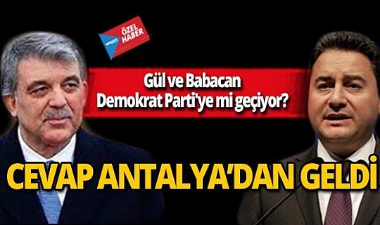 Gül ve Babacan Demokrat Parti'ye mi geçiyor? Cevap Antalya'dan geldi