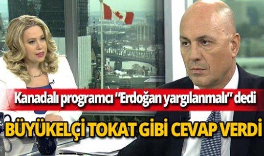 """Kanadalı ünlü tv programcısı, """"Erdoğan yargılanmalı"""" dedi, Büyükelçi tokat gibi cevap verdi"""
