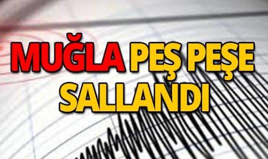 Muğla'da peş peşe deprem!