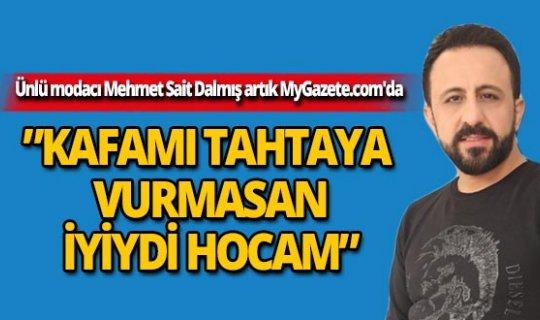 Ünlü modacı Mehmet Sait Dalmış artık MyGazete.com'da