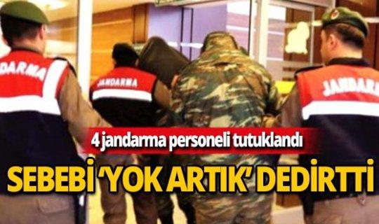 4 jandarma personeli tutuklandı! Sebebi şoke etti