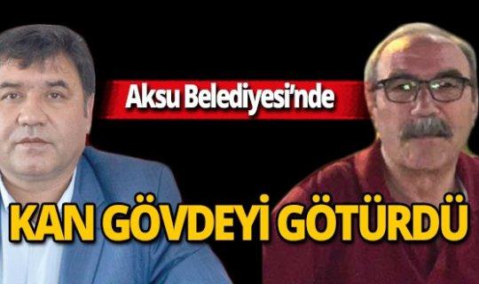 Aksu Belediyesi'nde kan gövdeyi götürdü!