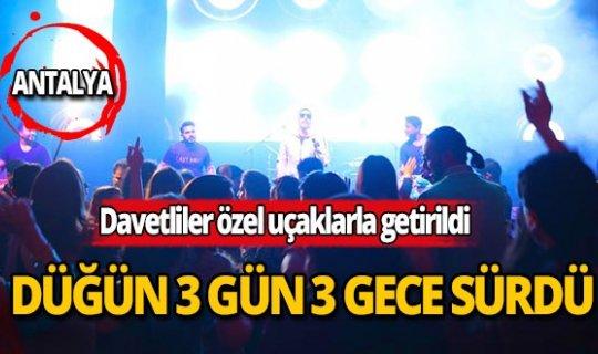 Antalya'da 3 gün 3 gece düğün!