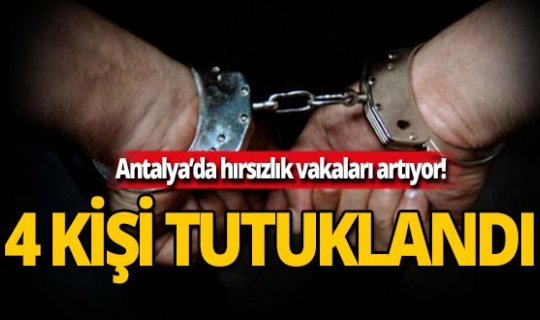 Antalya'da hırsızlık olayları artıyor! Hırsızlık zanlısı 4 kişi yakalandı