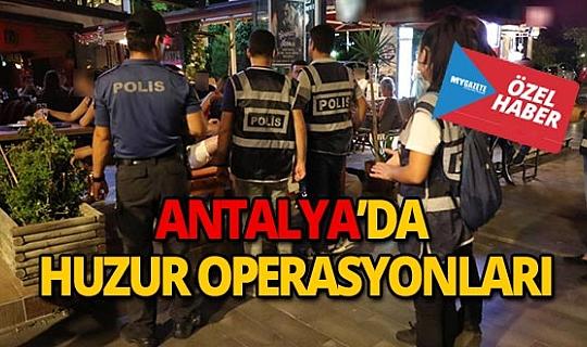 Antalya'da eş zamanlı huzur operasyonu!