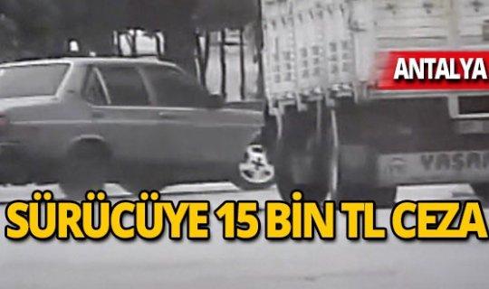Antalya'da sürücüye tam 15 bin lira ceza!