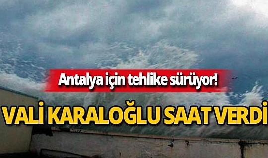 Antalya tetikte!  Vali Karaloğlu saat verdi