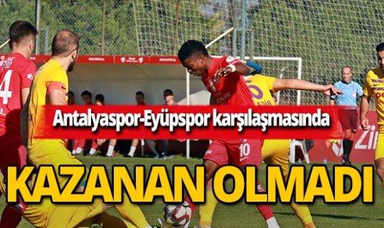 Antalyaspor-Eyüpspor karşılaşmasında kazanan olmadı