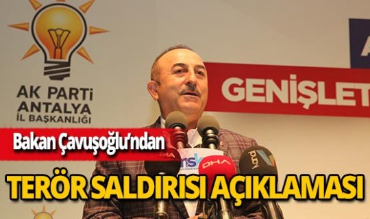 Bakan Çavuşoğlu'ndan terör saldırısına ilişkin önemli açıklamalar
