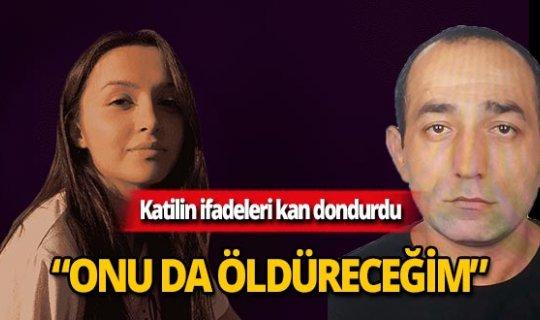 Ceren Özdemir'i öldüren katilin ifadeleri kan dondurdu