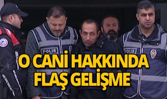 Ceren Özdemir'in katili hakkında flaş gelişme