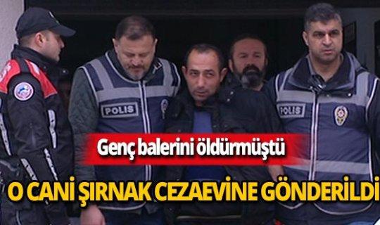Ceren Özdemir'in katili Şırnak Cezaevi'ne gönderildi
