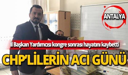 CHP Antalya İl Başkan Yardımcısı hayatını kaybetti