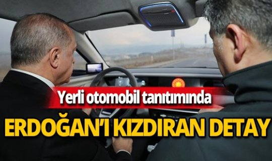 Cumhurbaşkanı Erdoğan'ı yerli otomobilde kızdıran detay