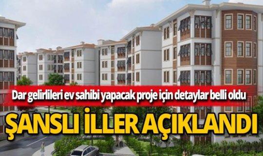 Erdoğan'ın verdiği ev müjdesi sonrası şanslı iller açıklandı