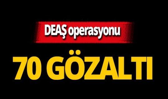 DEAŞ operasyonu: 70 gözaltı!