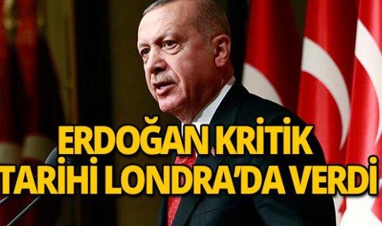 Erdoğan kritik tarihi Londra'da duyurdu