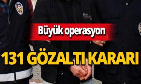 Eş zamanlı operasyon: 131 gözaltı kararı!