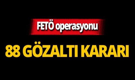 FETÖ operasyonu! 88 gözaltı kararı