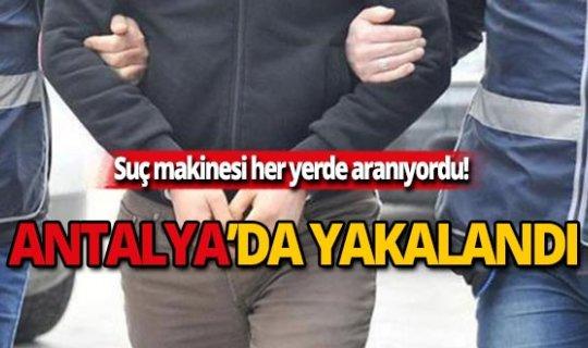 Her yerde aranıyordu! Antalya'da yakalandı