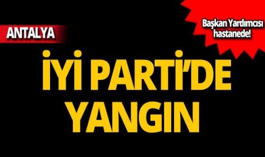 İYİ Parti Antalya İl Başkanlığı'nda yangın!