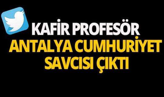 Kafir profesör Antalya Cumhuriyet Savcısı Çıktı