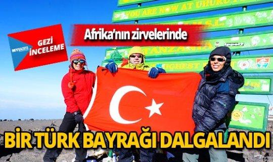 Kilimanjaro'nun zirvesinde bir Türk Bayrağı dalgalandı