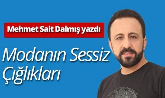 """Mehmet Sait Dalmış yazdı: """"Modanın sessiz çığlıkları"""""""