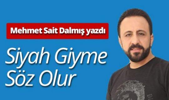 """Mehmet Sait Dalmış yazdı: """"Siyah giyme söz olur"""""""